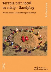 Terapia prin jocul cu nisip - Sandplay de Ruth Ammann Editura Trei